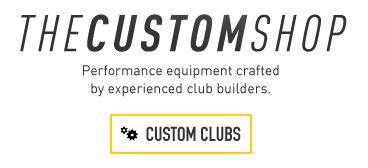 The Custom Shop - Clubs