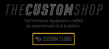 The Custom Shop - Clubs
